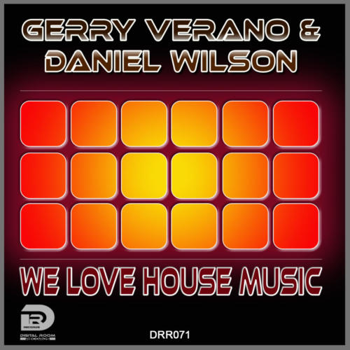 Gerry Verano & Daniel Wilson - We love House Music